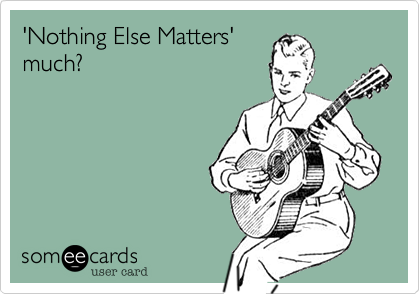 'Nothing Else Matters'