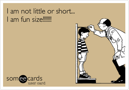 I am not little or short...  