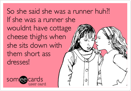 So she said she was a runner huh?! If she was a runner she
