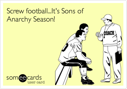 Screw football...It's Sons of