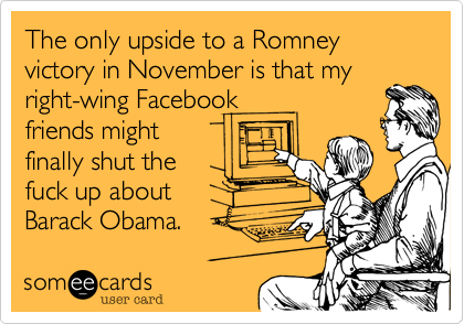 The only upside to a Romney victory in November is that my