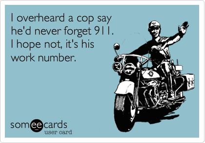 I overheard a cop say 