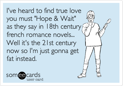 I've heard to find true love