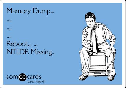 Memory Dump...............Reboot... ... NTLDR Missing...