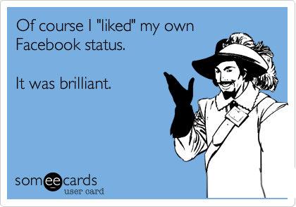 "Of course I ""liked"" my own