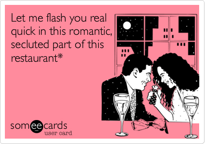 Let me flash you real
