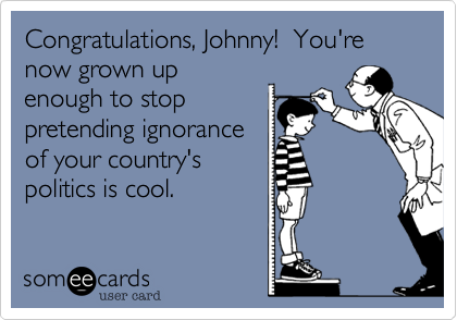 Congratulations, Johnny!  You're now grown up