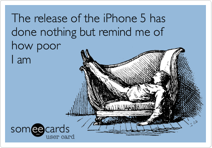 The release of the iPhone 5 has done nothing but remind me of how poor 