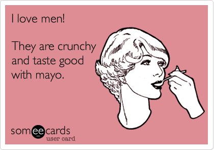 I love men!