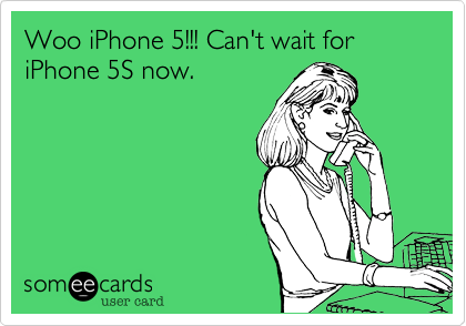 Woo iPhone 5!!! Can't wait for iPhone 5S now.