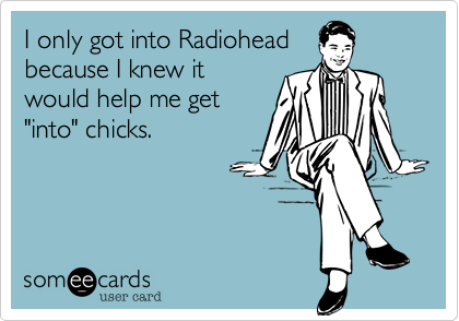 I only got into Radiohead
