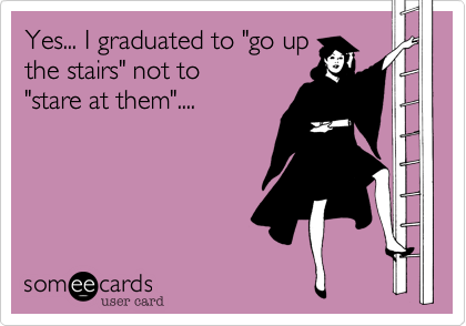 "Yes... I graduated to ""go up