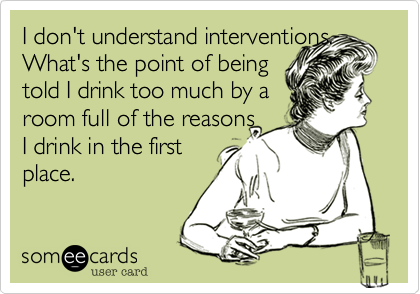 I don't understand interventions. What's the point of being 