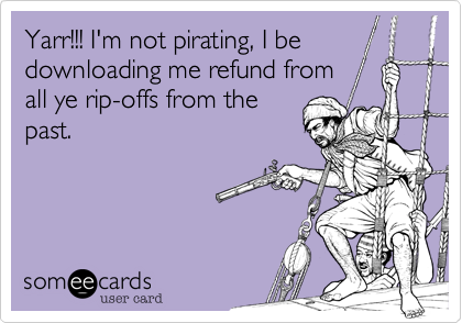 Yarr!!! I'm not pirating, I be