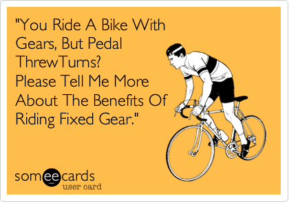 """You Ride A Bike With