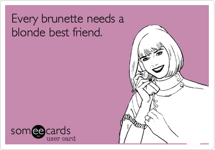 Every brunette needs a