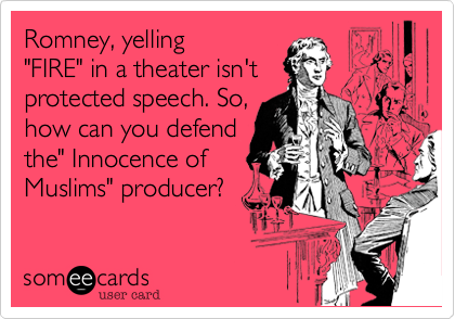 """Romney, yelling""""FIRE"""" in a theater isn'tprotected speech. So,how can you defendthe"""" Innocence of Muslims"""" producer?"""