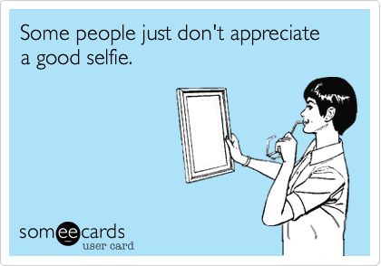 Some people just don't appreciate a good selfie.