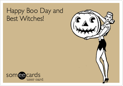 Happy Boo Day and Best Witches!