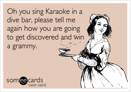 Oh you sing Karaoke in a