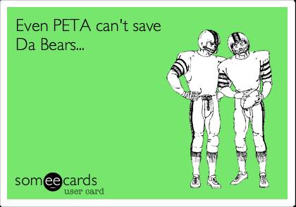 Even PETA can't saveDa Bears...