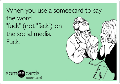 When you use a someecard to say the word