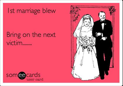 1st marriage blewBring on the nextvictim........