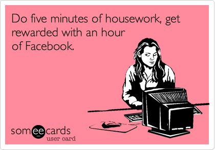 Do five minutes of housework, get rewarded with an hourof Facebook.