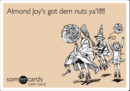 Almond Joy's got dem nuts ya'll!!!!