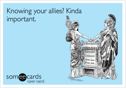 Knowing your allies? Kindaimportant.