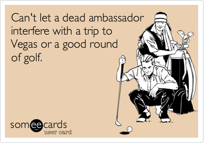 Can't let a dead ambassador