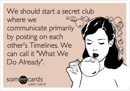 We should start a secret club where we