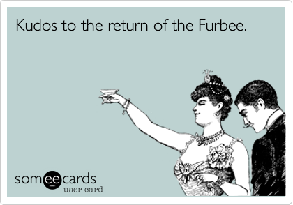 Kudos to the return of the Furbee.