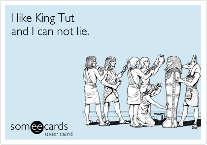 I like King Tut