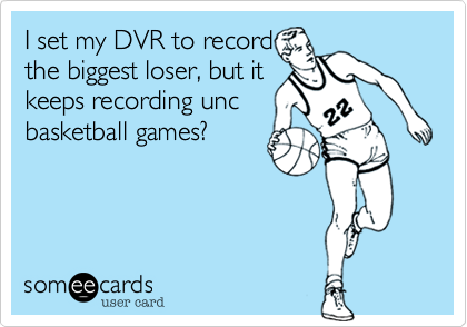 I set my DVR to recordthe biggest loser, but itkeeps recording unc basketball games?
