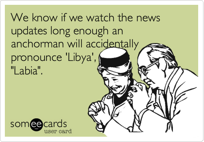 We know if we watch the news updates long enough an anchorman will accidentally