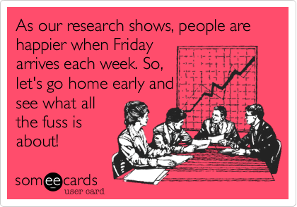 As our research shows, people are happier when Friday