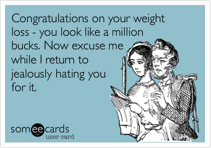 Congratulations on your weight loss - you look like a million