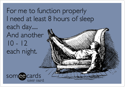 For me to function properly