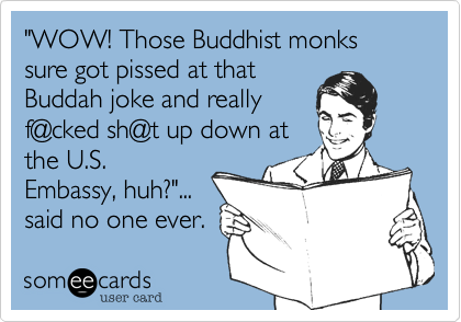 """WOW! Those Buddhist monks sure got pissed at that 