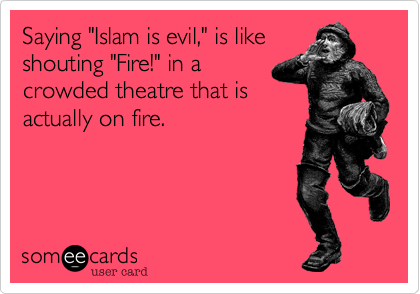 "Saying ""Islam is evil,"" is like