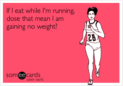 If I eat while I'm running,dose that mean I amgaining no weight?