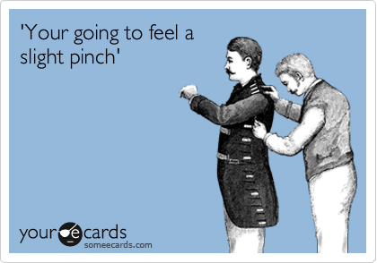 'Your going to feel aslight pinch'