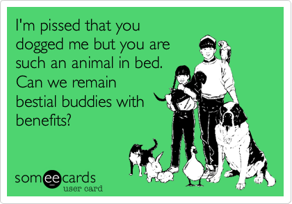 I'm pissed that you
