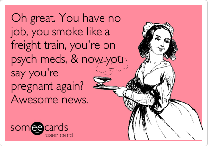 Oh great. You have no