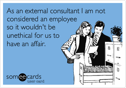 As an external consultant I am not considered an employeeso it wouldn't beunethical for us tohave an affair.