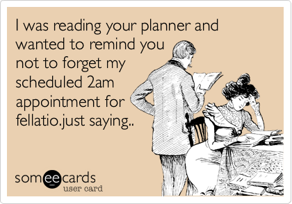 I was reading your planner and wanted to remind you