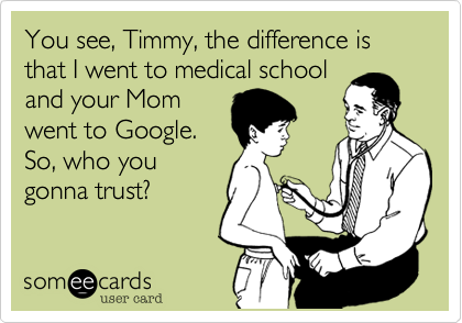 You see, Timmy, the difference is that I went to medical school