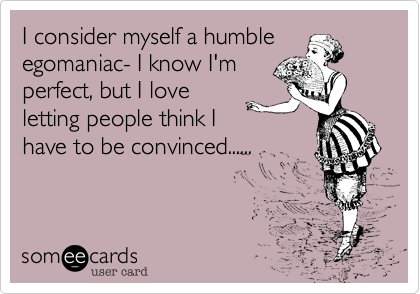 I consider myself a humble