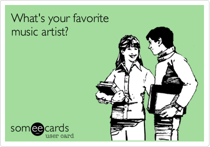 What's your favoritemusic artist?
